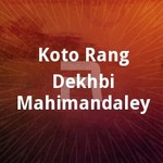 Koto Rang Dekhbi Mahimandaley songs