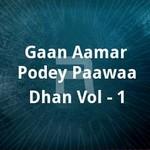 Gaan Aamar Podey Paawaa Dhan Vol - 1 songs