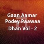 Gaan Aamar Podey Paawaa Dhan Vol - 2 songs