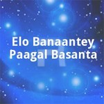 Elo Banaantey Paagal Basanta songs