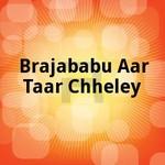 Brajababu Aar Taar Chheley songs