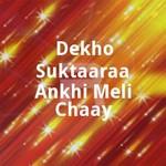 Dekho Suktaaraa Ankhi Meli Chaay songs