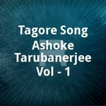 Tagore Song Ashoke Tarubanerjee Vol - 1 songs