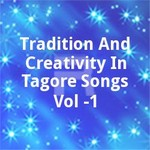 Tradition And Creativity In Tagore Songs Vol -1 songs