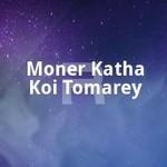Moner Katha Koi Tomarey songs