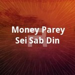Money Parey Sei Sab Din songs
