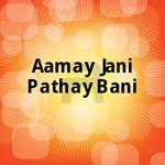 Aamay Jani Pathay Bani songs