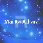 Mai Ka Achara songs