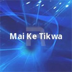 Mai Ke Tikwa songs