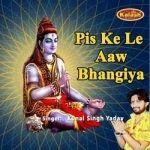 Pis Ke Le Aaw Bhangiya songs