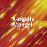 Rasgulla Mangeli songs