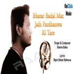 Bhatar Badal Mat Jaih Pardhanwa Ki Tare songs
