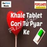 Khale Tablet Gori Tu Pyar Ke songs