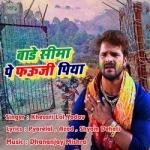 Bade Sima Pe Fauji Piya songs