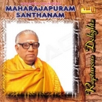 Rapturous Delights (Maharajapuram Santhanam) songs