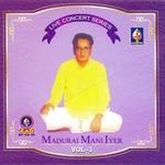 Live Concert Series (Madurai Mani Iyer) - Vol 6 songs