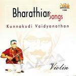 Bharathiar Songs - Kunnakudi Vaidyanathan (Violin) songs