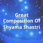 Great Composition Of Shyama Shastri songs