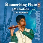 Mesmerising Flute Melodies - J A Jayanth songs