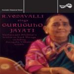 R. Vedavalli Sings Guruguho Jayati - Vol 1