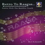Retro To Raagas - Fusion With The Bamboo Touch
