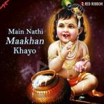Main Nathi Maakhan Khayo songs