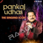 Pankaj Udhas - The Singing Icon songs