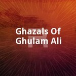 Ghazals Of Ghulam Ali songs