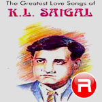 The Greatest Love Songs Of KL. Saigal
