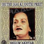 Jhuthe Jaag Ki Joothi Preet By Begum Akhtar songs