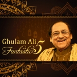 Ghulam Ali Fantastic 5 songs