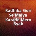 Radhika Gori Se Maiya Karade Mero Byah songs
