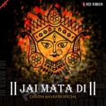 Jai Mata Di - Chaitra Navratri Special songs