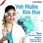 Yeh Mujhe Kya Hua songs