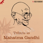 Tribute To Mahatma Gandhi songs