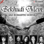 Bekhudi Mein - Sad Romantic Songs