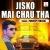 Listen to Jisko Mai Chau Tha from Jisko Mai Chau Tha
