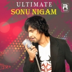 Ultimate Sonu Nigam songs