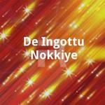 De Ingottu Nokkiye songs