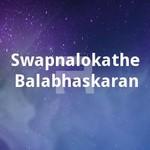Swapnalokathe Balabhaskaran songs