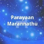 Parayaan Marannathu songs
