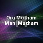 Oru Mutham Mani Mutham songs