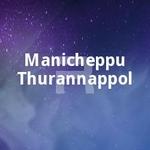 Manicheppu Thurannappol songs