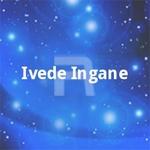 Ivede Ingane songs
