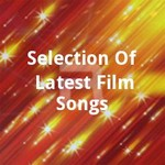 Selection Of Latest Film Songs songs
