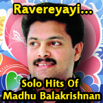 Ravereyayi...Solo Hits Of Madhu Balakrishnan songs