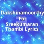 V. Dakshinamoorthy For Sreekumaran Thambi Lyrics songs