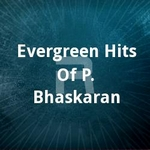 Evergreen Hits Of  P. Bhaskaran songs