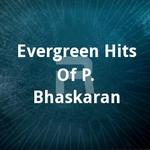 Evergreen Hits Of  P. Bhaskaran songs