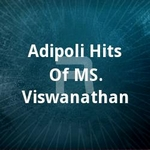 Adipoli Hits Of MS. Viswanathan  songs